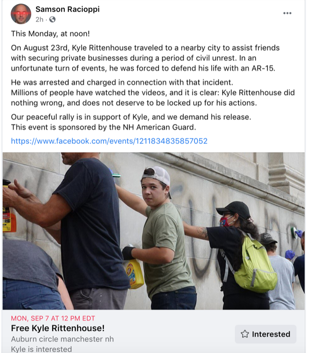 """Facebook post by Samson Racioppi supporting Kyle Rittenhouse. Text reads """"This Monday, at noon! On August 23rd, Kyle Rittenhouse traveled to a nearby city to assist friends with securing private businesses during a period of civil unrest. In an unfortunate turn of events, he was forced to defend his life with an AR-15. He was arrested and charged in connection with that incident. Millions of people have watchd the videos, and it is clear: Kyle Rittenhouse did nothing wrong, and does not deserve to be locked up for his actions. Our peaceful rally is in support of Kyle, and we demand his release. The event is sponsored by the NH American Guard."""""""